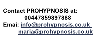 Contact PROHYPNOSIS at:               00447859897888 Emai: info@prohypnosis.co.uk            maria@prohypnosis.co.uk